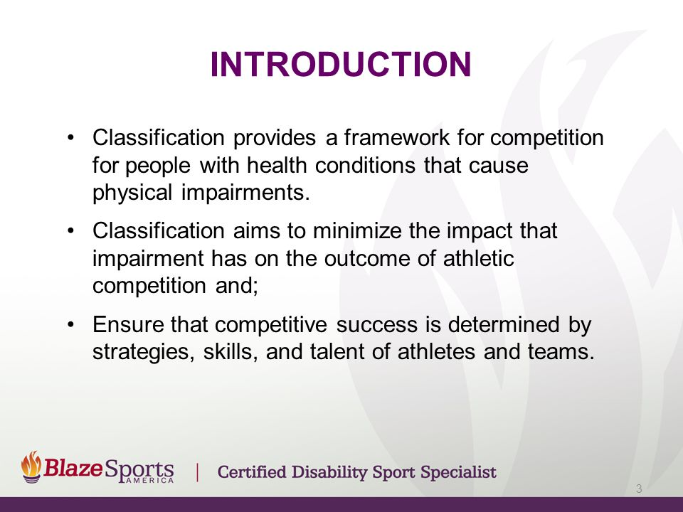 INTRODUCTION Classification provides a framework for competition for people with health conditions that cause physical impairments.