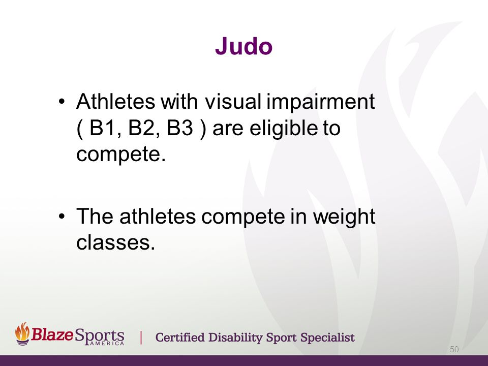 Judo Athletes with visual impairment ( B1, B2, B3 ) are eligible to compete.