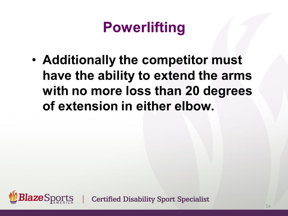 Powerlifting Additionally the competitor must have the ability to extend the arms with no more loss than 20 degrees of extension in either elbow.