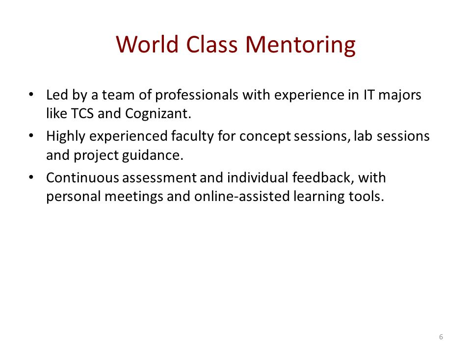 World Class Mentoring Led by a team of professionals with experience in IT majors like TCS and Cognizant.