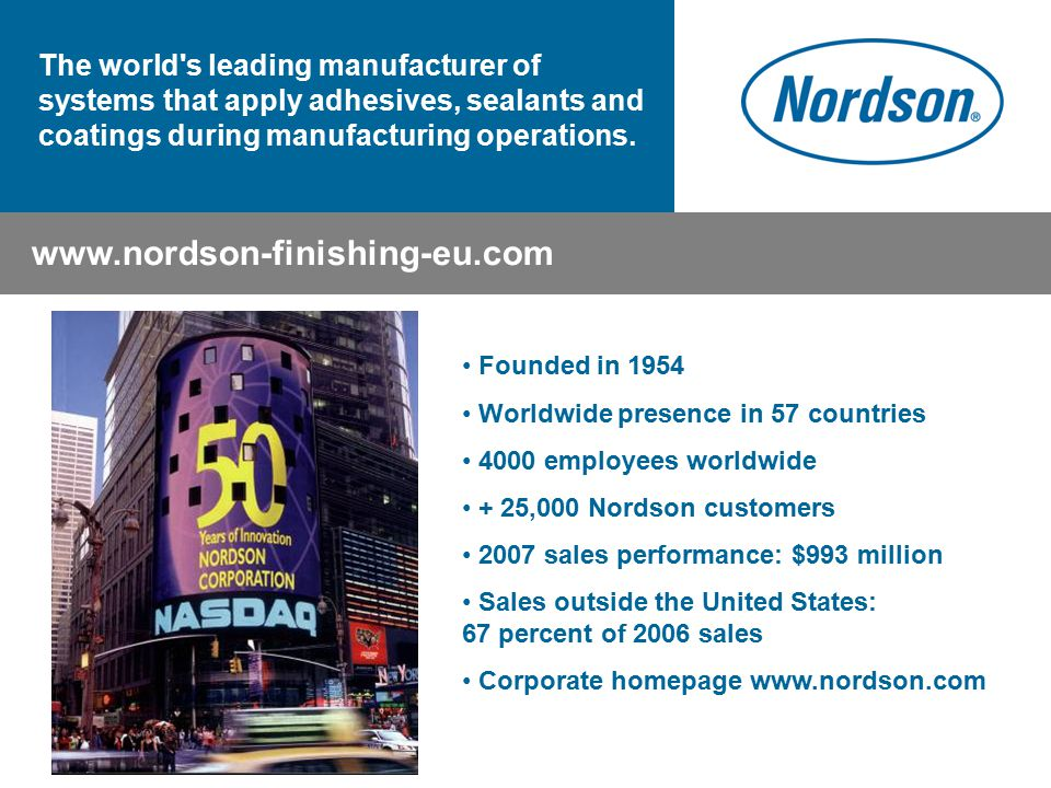The world s leading manufacturer of systems that apply adhesives, sealants and coatings during manufacturing operations.