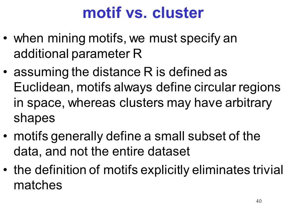 motif vs. cluster when mining motifs, we must specify an additional parameter R.