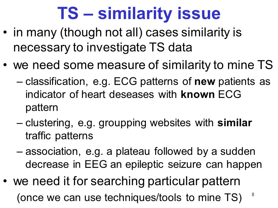 TS – similarity issue in many (though not all) cases similarity is necessary to investigate TS data.