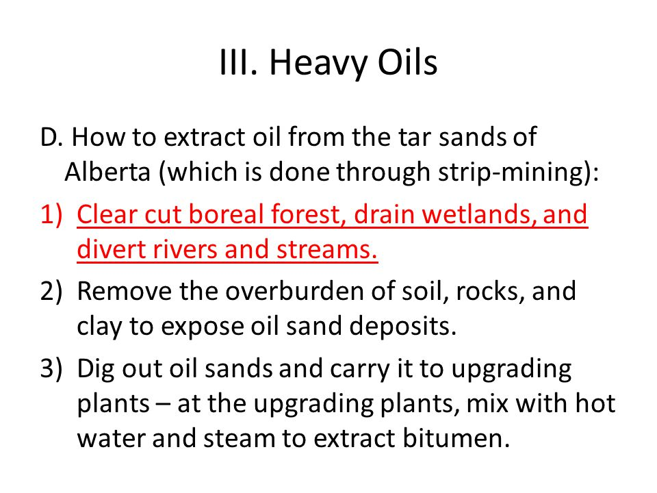 III. Heavy Oils D. How to extract oil from the tar sands of Alberta (which is done through strip-mining):