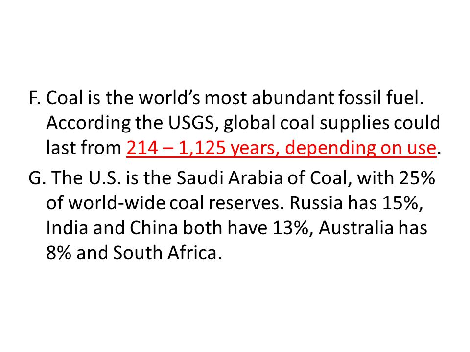F. Coal is the world's most abundant fossil fuel