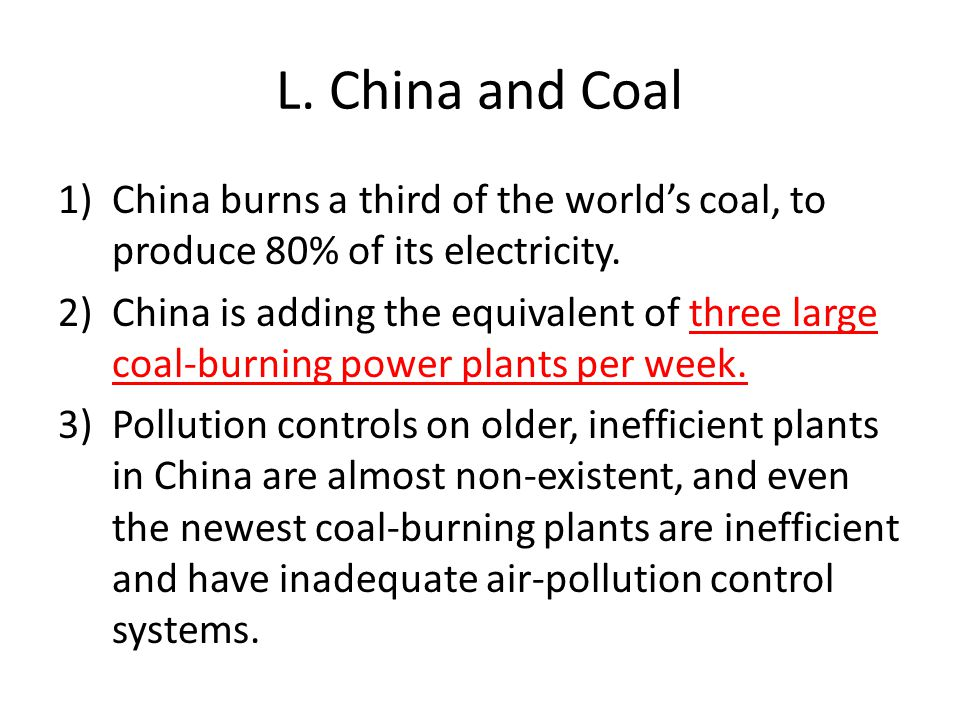 L. China and Coal China burns a third of the world's coal, to produce 80% of its electricity.
