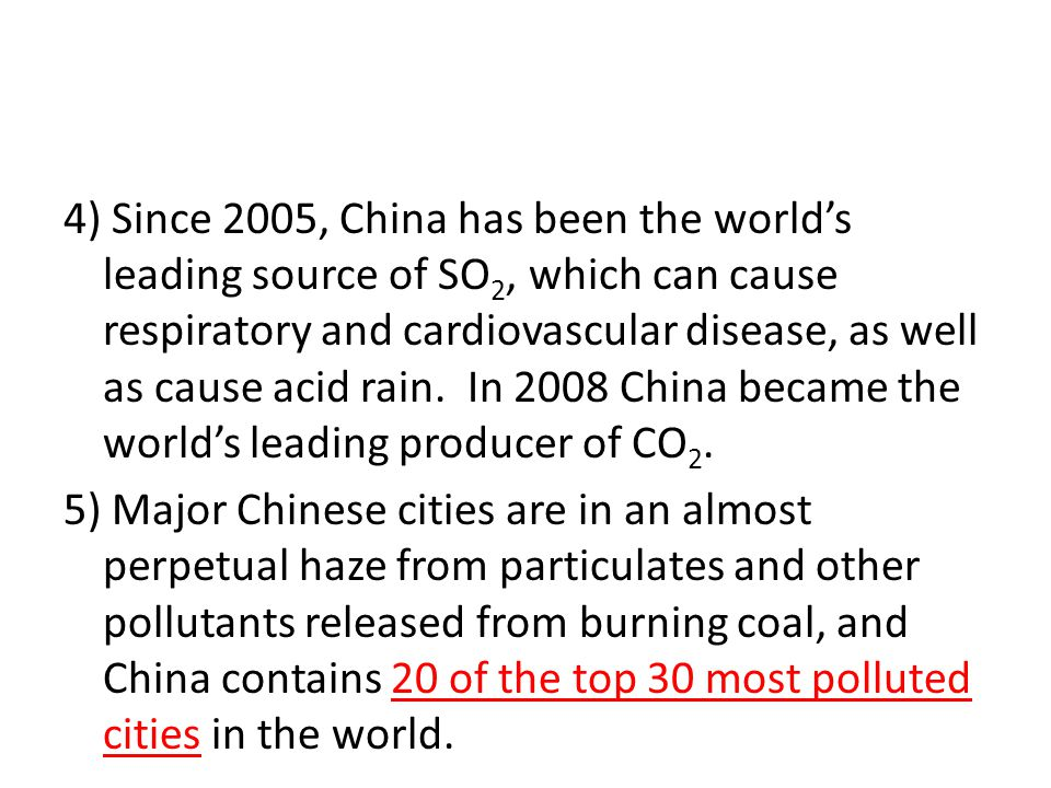 4) Since 2005, China has been the world's leading source of SO2, which can cause respiratory and cardiovascular disease, as well as cause acid rain.