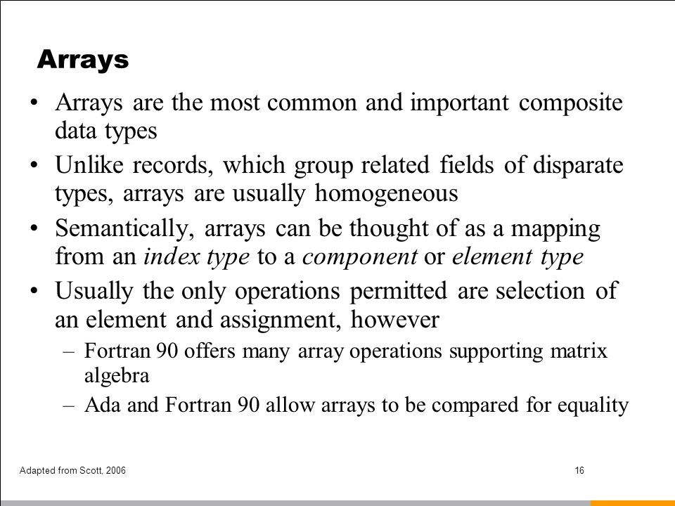 Arrays are the most common and important composite data types