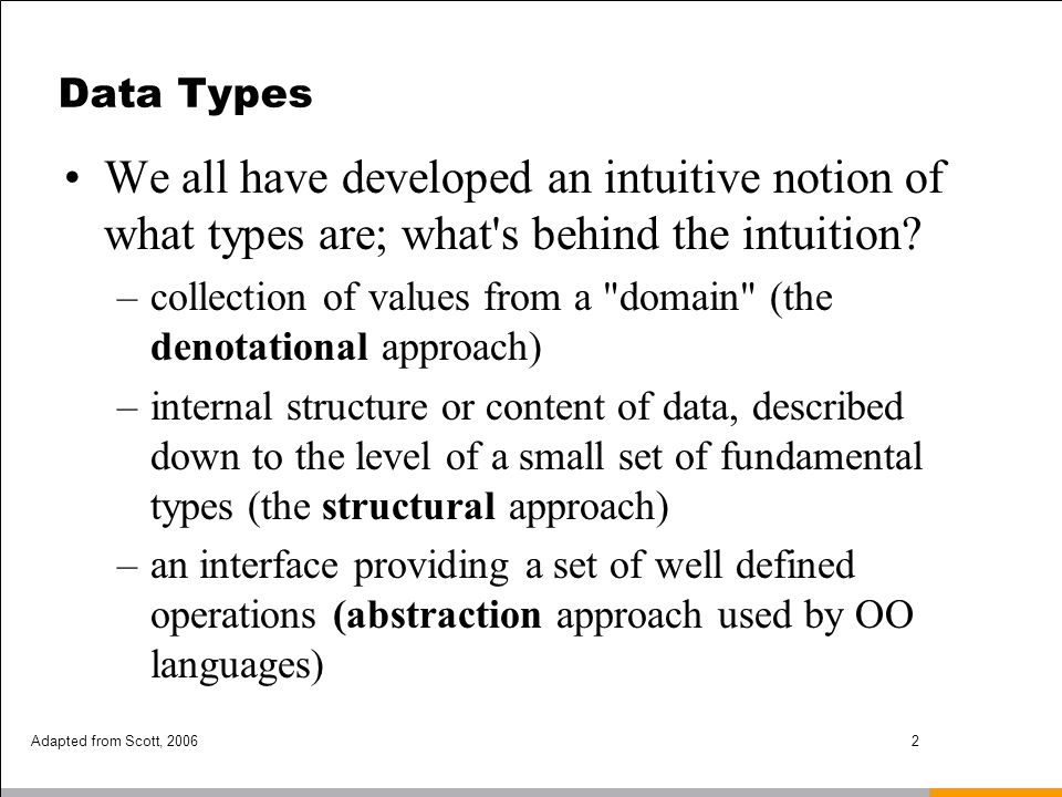 Data Types We all have developed an intuitive notion of what types are; what s behind the intuition