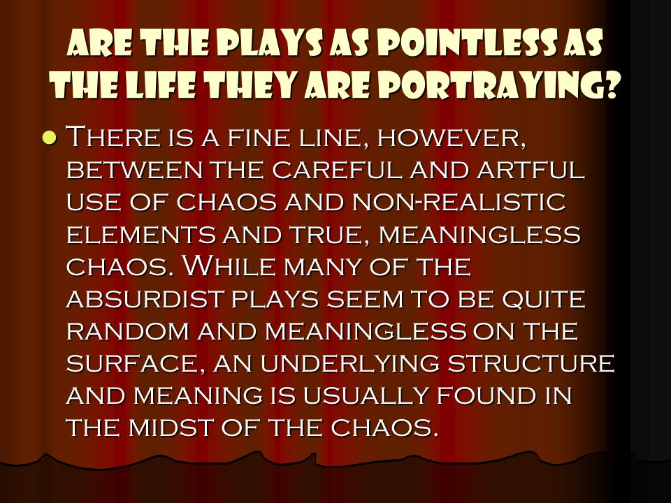 ARE THE PLAYS AS POINTLESS AS THE LIFE THEY ARE PORTRAYING