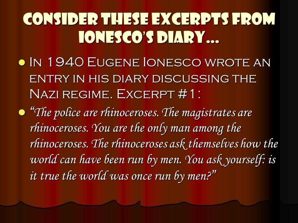CONSIDER THESE EXCERPTS FROM IONESCO'S DIARY…