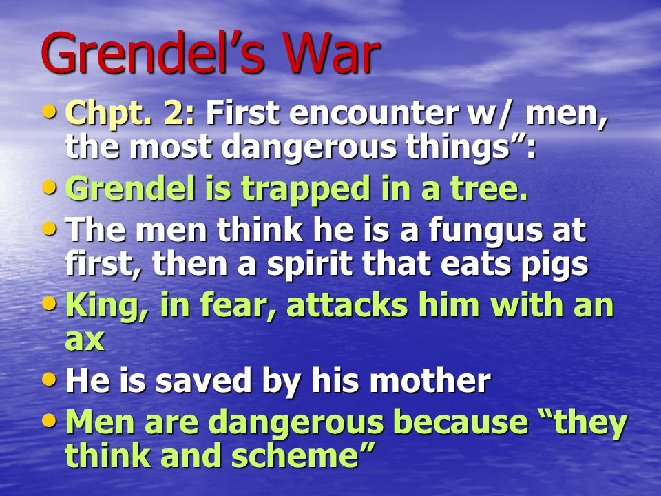 Grendel's War Chpt. 2: First encounter w/ men, the most dangerous things : Grendel is trapped in a tree.