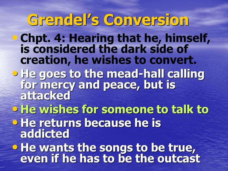 Grendel's Conversion Chpt. 4: Hearing that he, himself, is considered the dark side of creation, he wishes to convert.