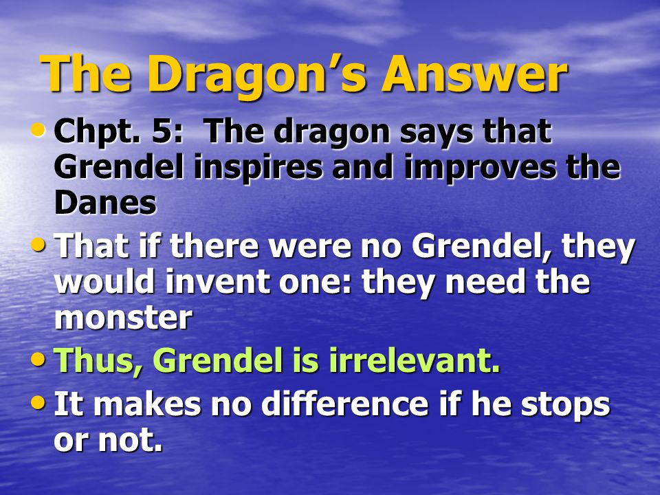The Dragon's Answer Chpt. 5: The dragon says that Grendel inspires and improves the Danes.