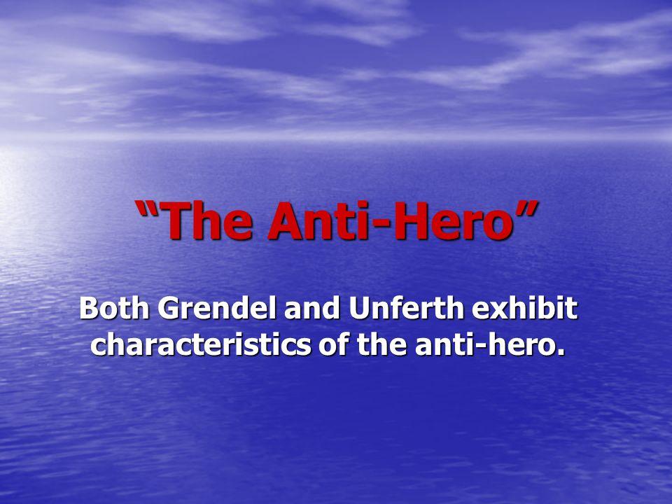 Both Grendel and Unferth exhibit characteristics of the anti-hero.