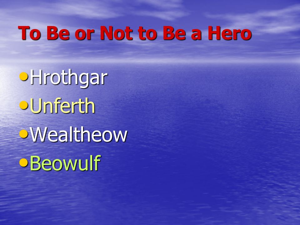Hrothgar Unferth Wealtheow Beowulf To Be or Not to Be a Hero