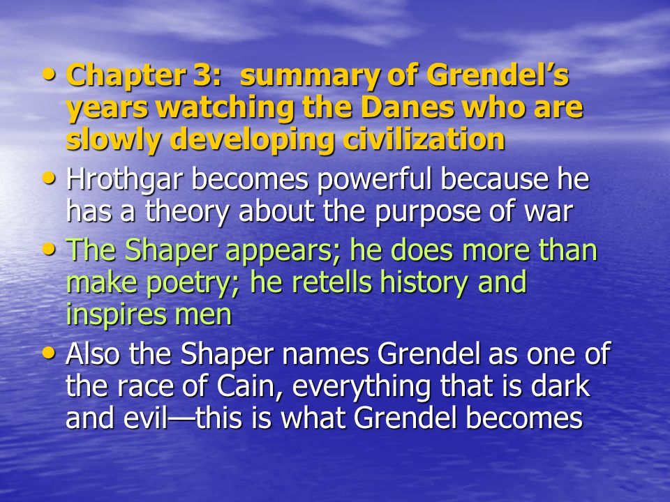 Chapter 3: summary of Grendel's years watching the Danes who are slowly developing civilization