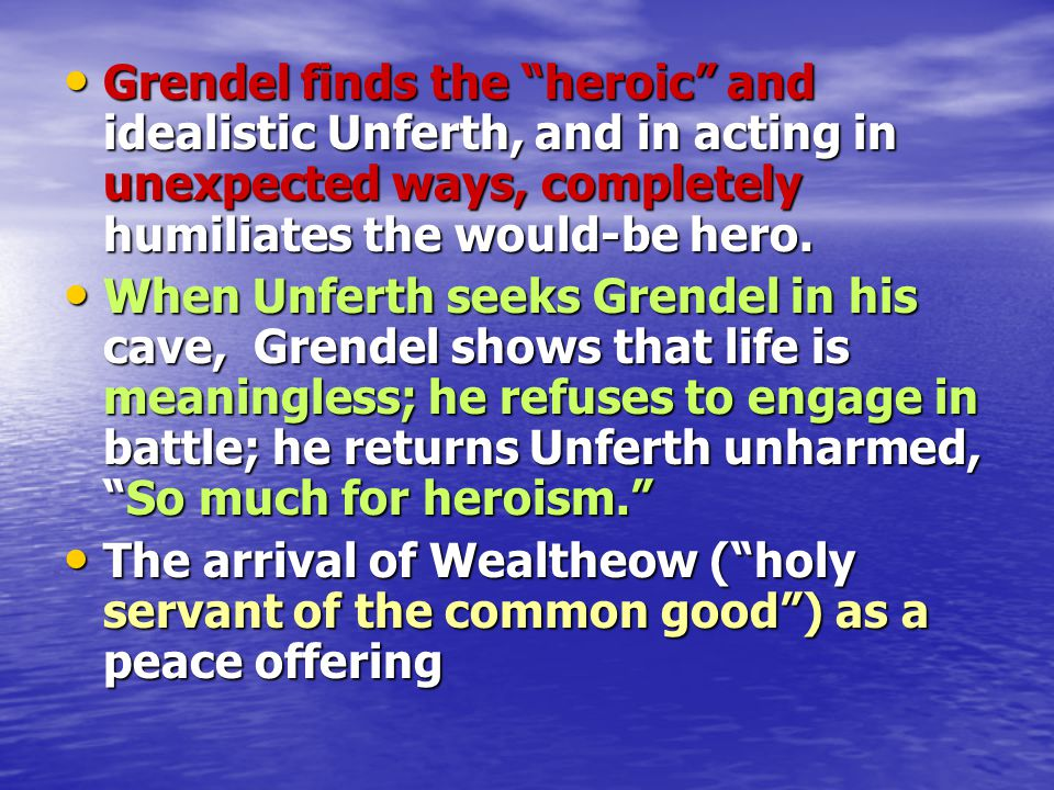 Grendel finds the heroic and idealistic Unferth, and in acting in unexpected ways, completely humiliates the would-be hero.