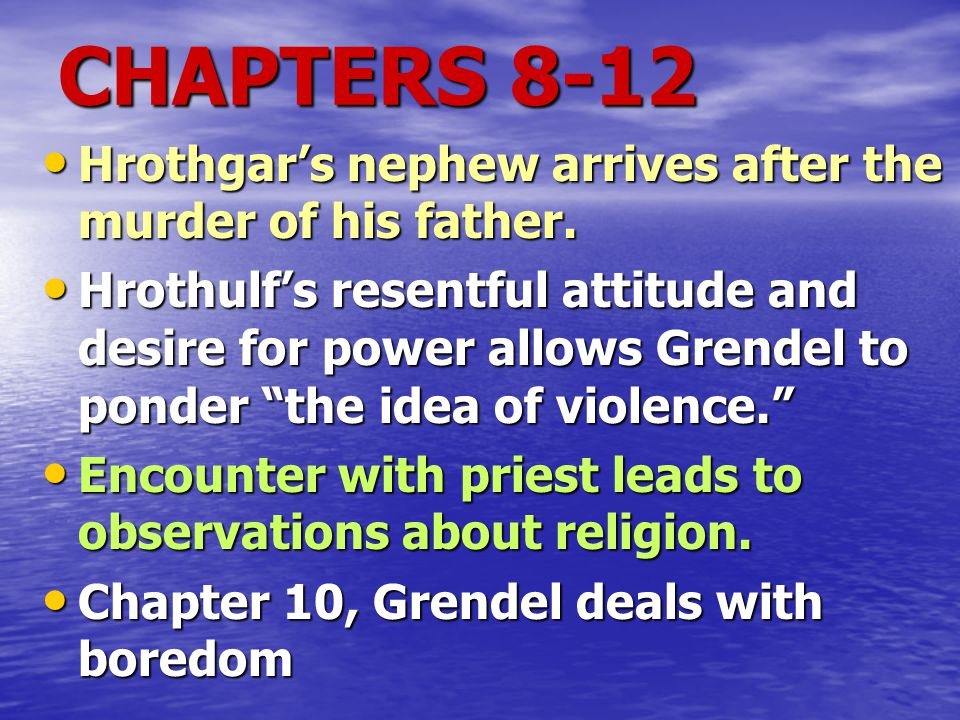 CHAPTERS 8-12 Hrothgar's nephew arrives after the murder of his father.