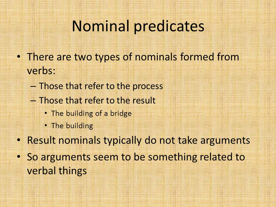 Nominal predicates There are two types of nominals formed from verbs: