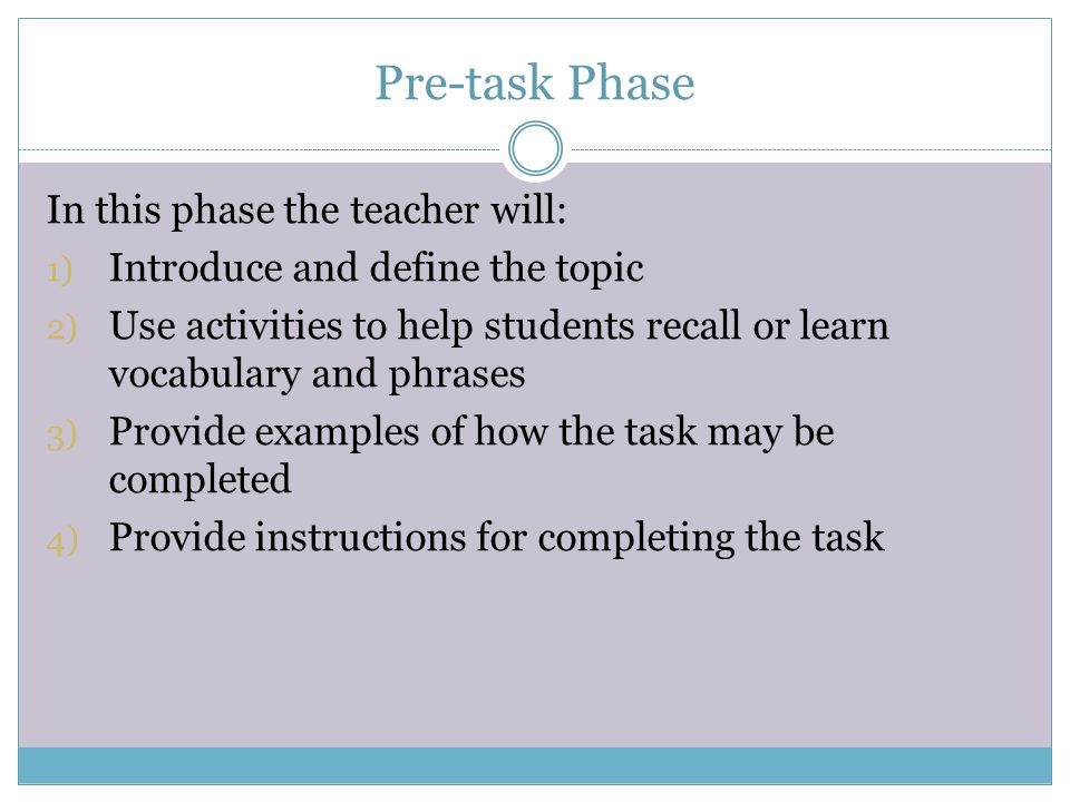 Pre-task Phase In this phase the teacher will: