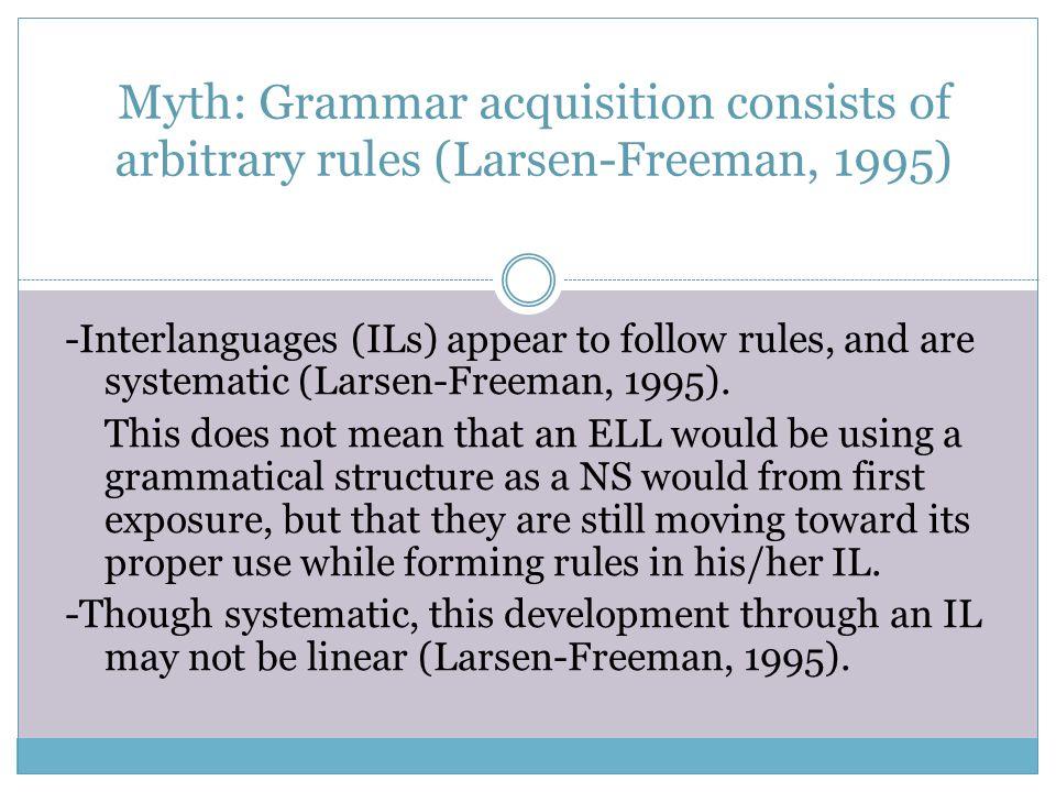 Myth: Grammar acquisition consists of arbitrary rules (Larsen-Freeman, 1995)