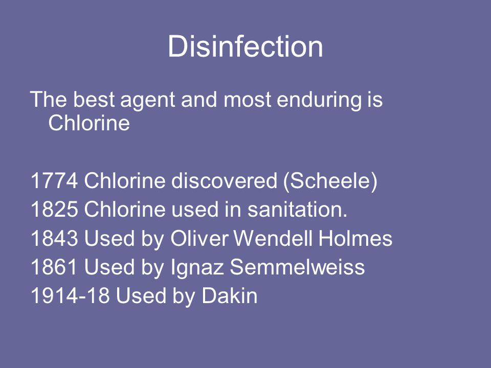 Disinfection The best agent and most enduring is Chlorine