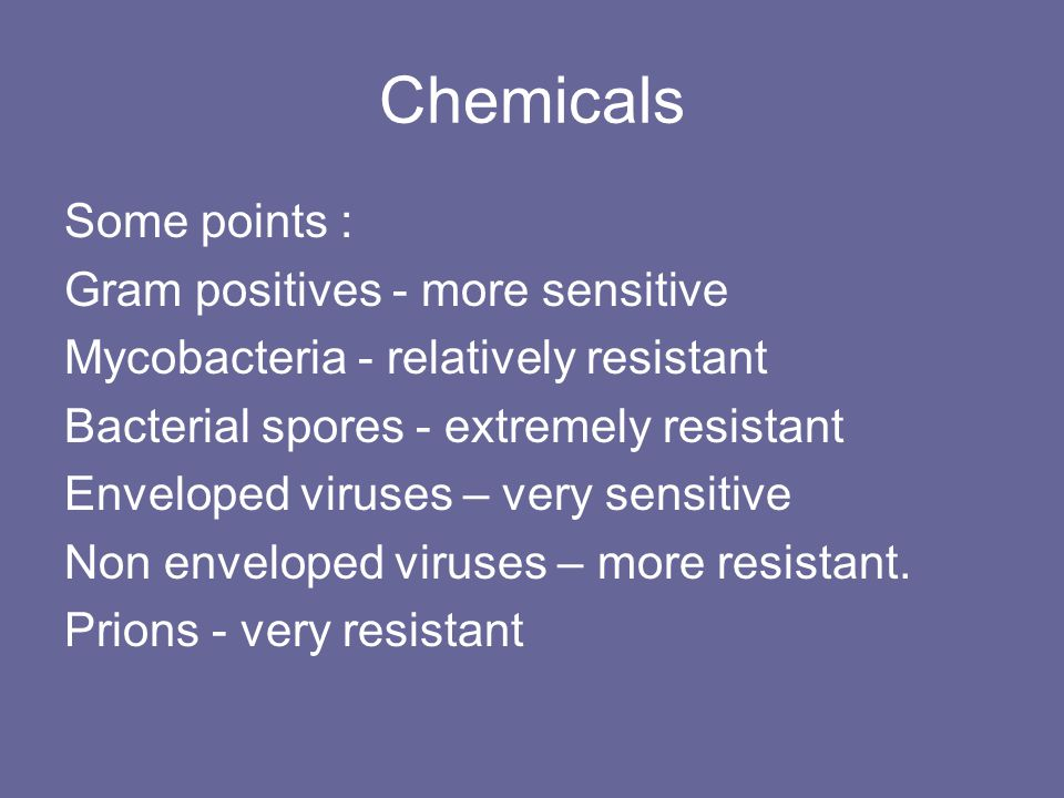 Chemicals Some points : Gram positives - more sensitive