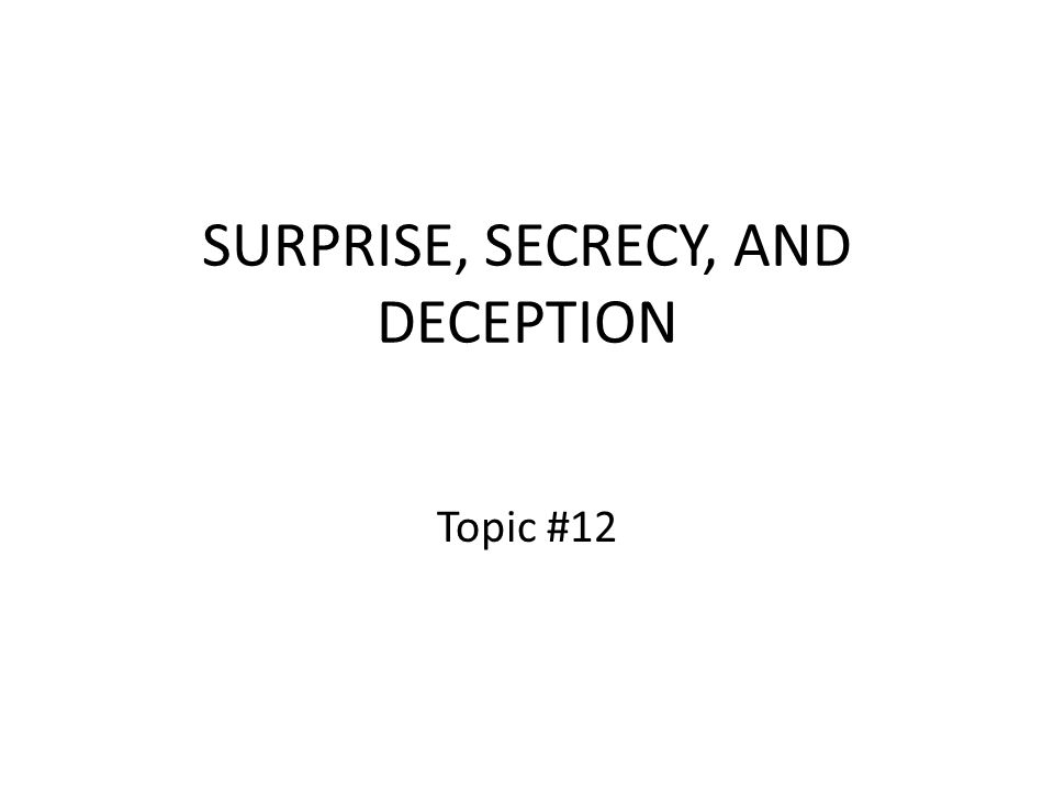 SURPRISE, SECRECY, AND DECEPTION