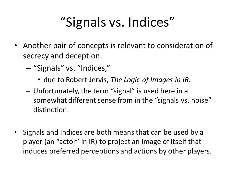 Signals vs. Indices Another pair of concepts is relevant to consideration of secrecy and deception.