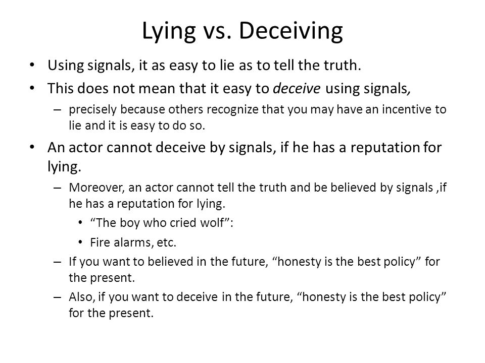 Lying vs. Deceiving Using signals, it as easy to lie as to tell the truth. This does not mean that it easy to deceive using signals,