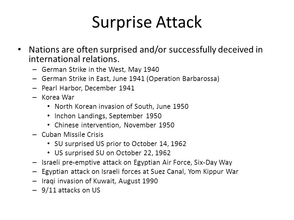 Surprise Attack Nations are often surprised and/or successfully deceived in international relations.