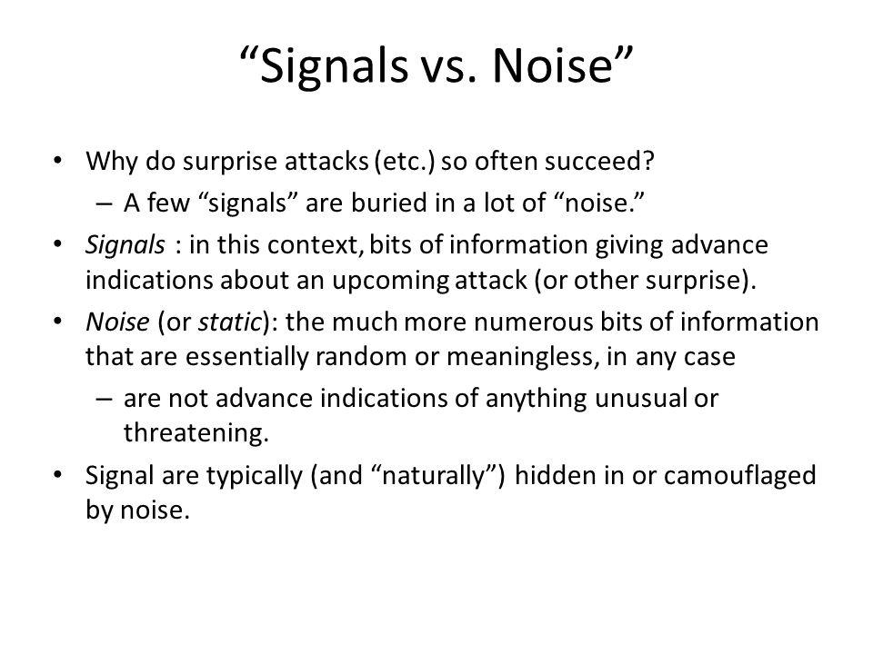 Signals vs. Noise Why do surprise attacks (etc.) so often succeed