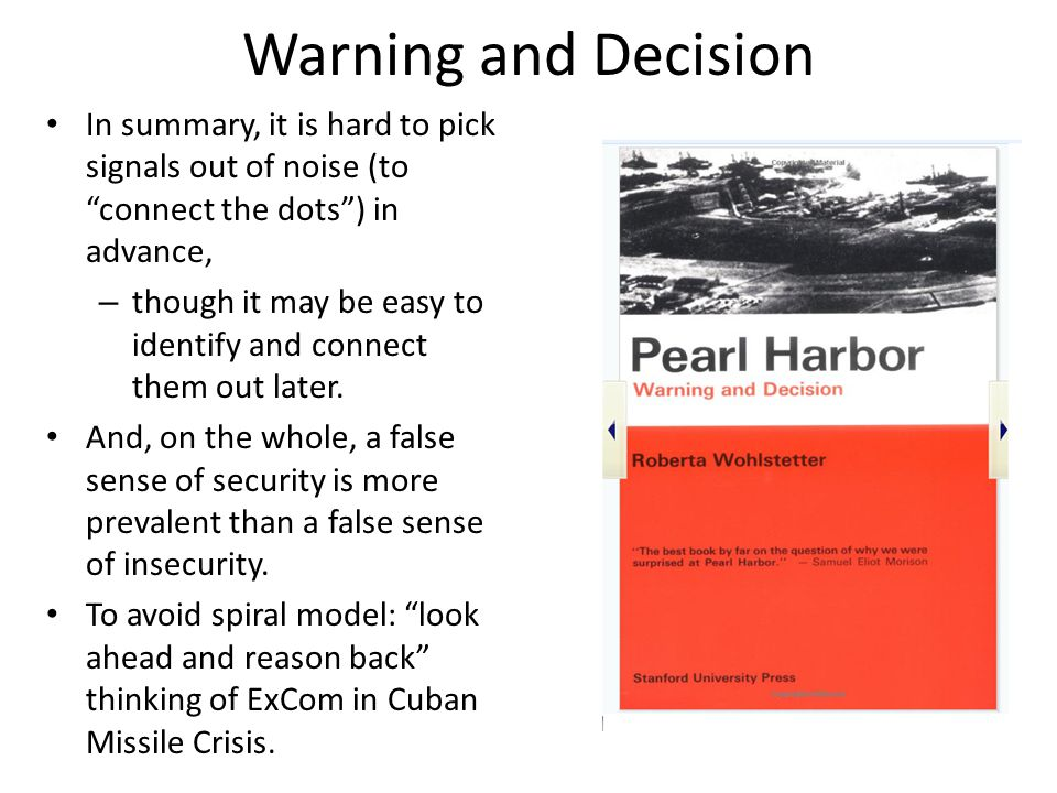 Warning and Decision In summary, it is hard to pick signals out of noise (to connect the dots ) in advance,