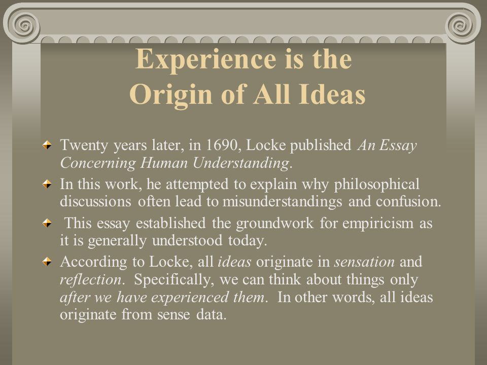 Experience is the Origin of All Ideas