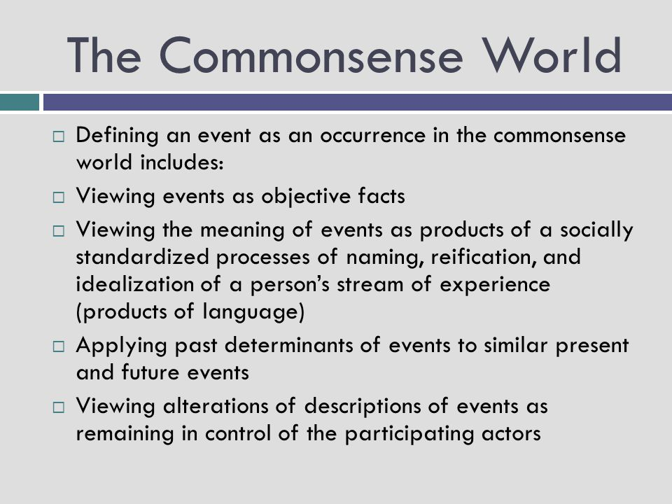 The Commonsense World Defining an event as an occurrence in the commonsense world includes: Viewing events as objective facts.