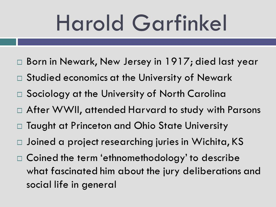 Harold Garfinkel Born in Newark, New Jersey in 1917; died last year