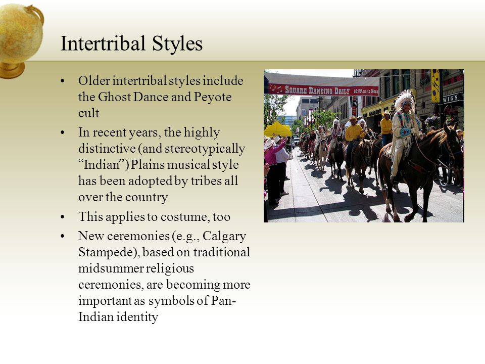 Intertribal Styles Older intertribal styles include the Ghost Dance and Peyote cult.
