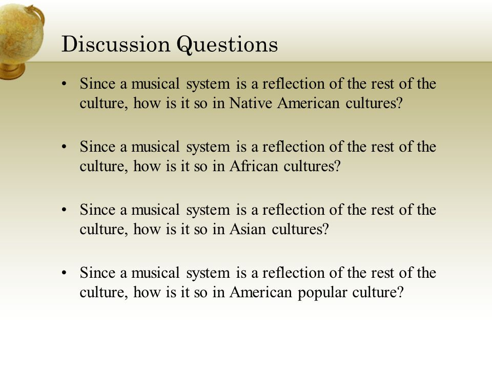 Discussion Questions Since a musical system is a reflection of the rest of the culture, how is it so in Native American cultures