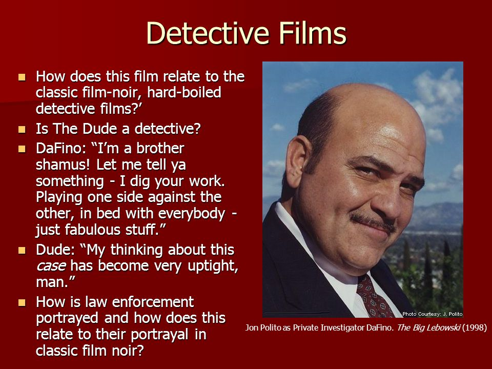 Detective Films How does this film relate to the classic film-noir, hard-boiled detective films ' Is The Dude a detective