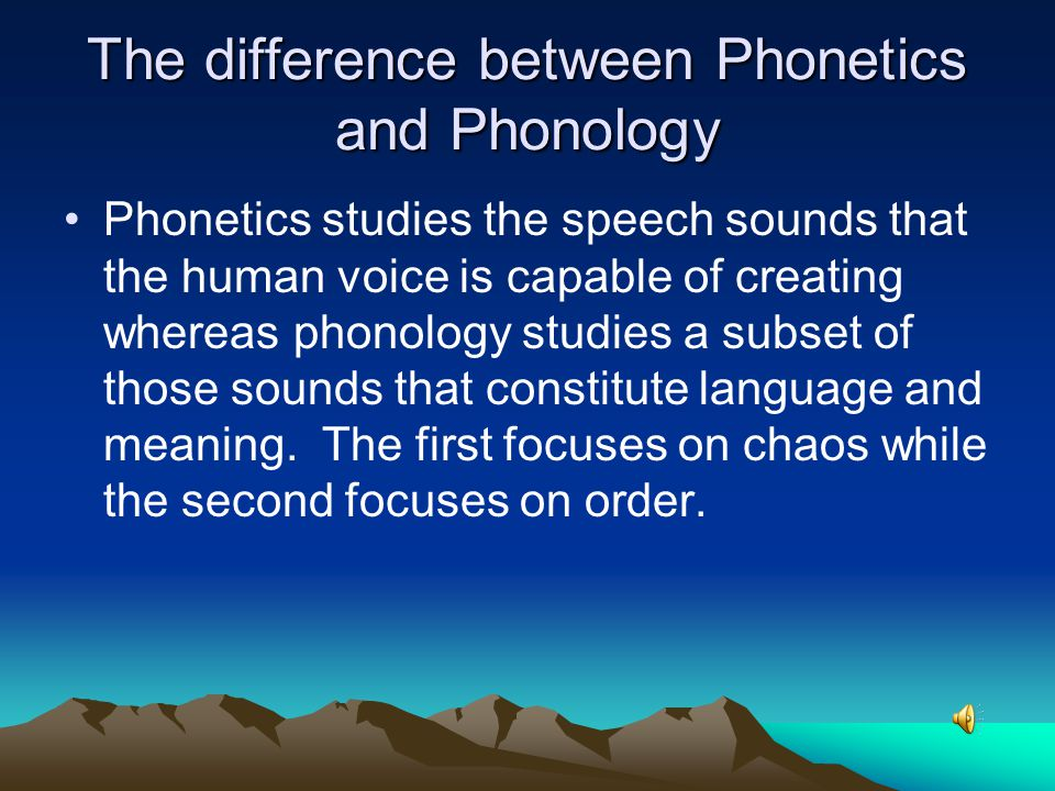 The difference between Phonetics and Phonology