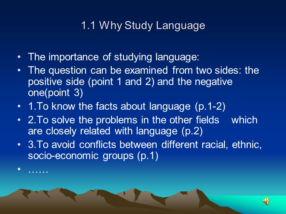 1.1 Why Study Language The importance of studying language: