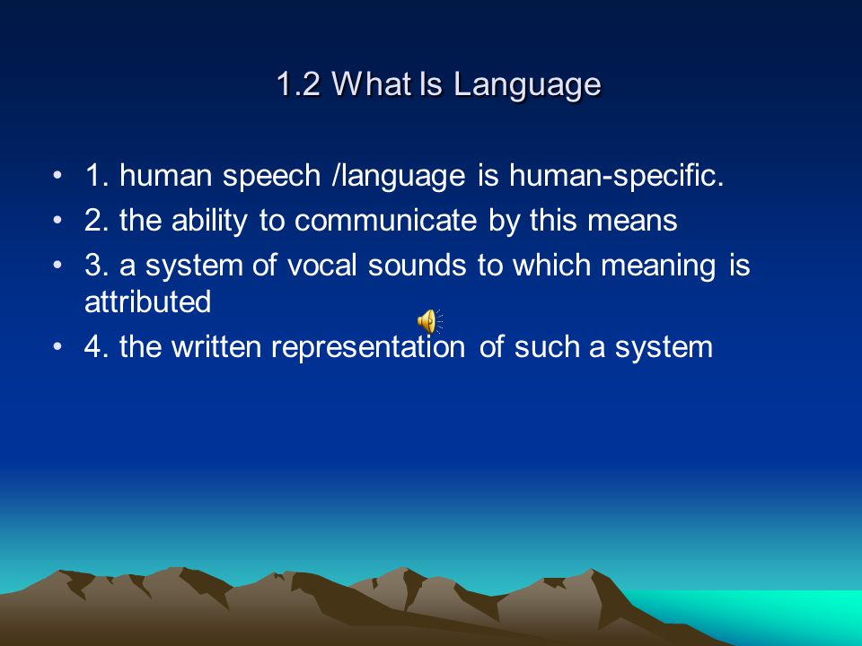 1.2 What Is Language 1. human speech /language is human-specific.