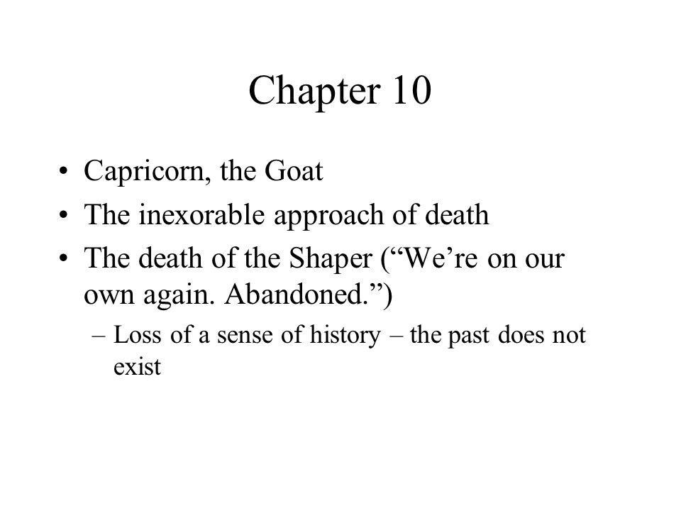 Chapter 10 Capricorn, the Goat The inexorable approach of death