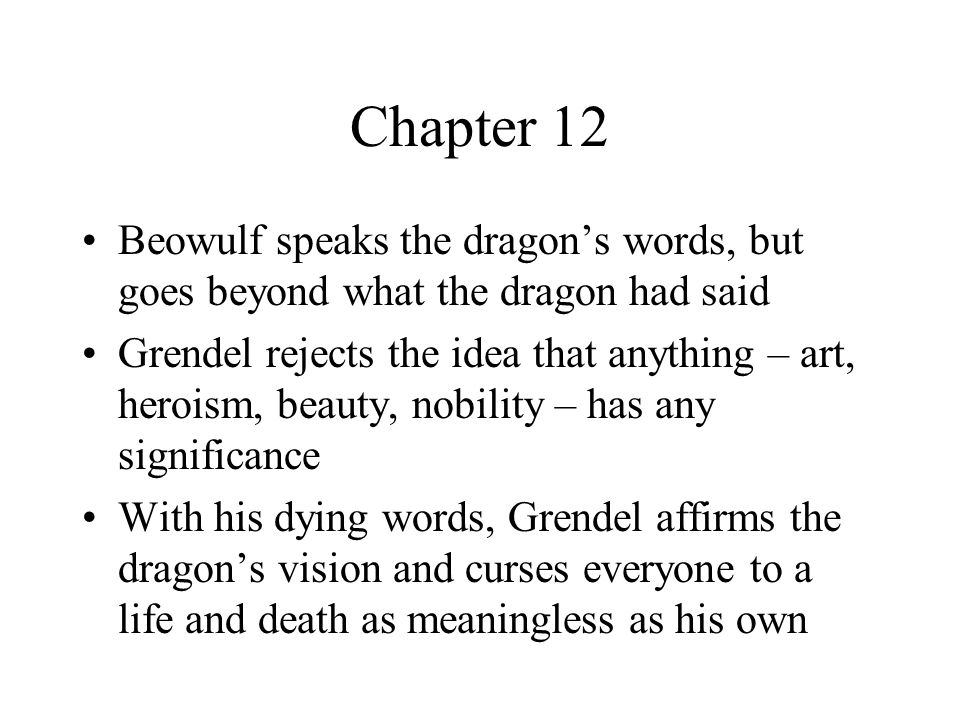 Chapter 12 Beowulf speaks the dragon's words, but goes beyond what the dragon had said.