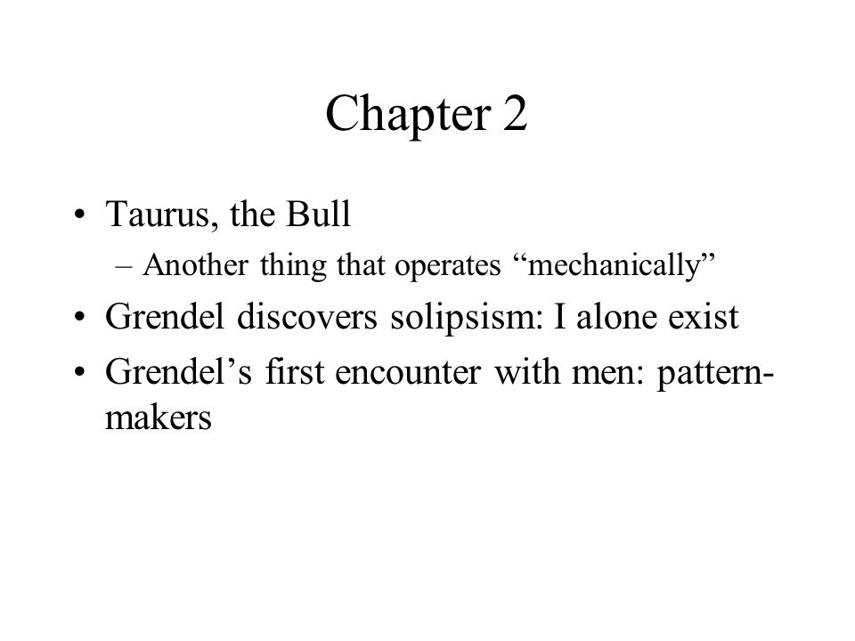 Chapter 2 Taurus, the Bull Grendel discovers solipsism: I alone exist