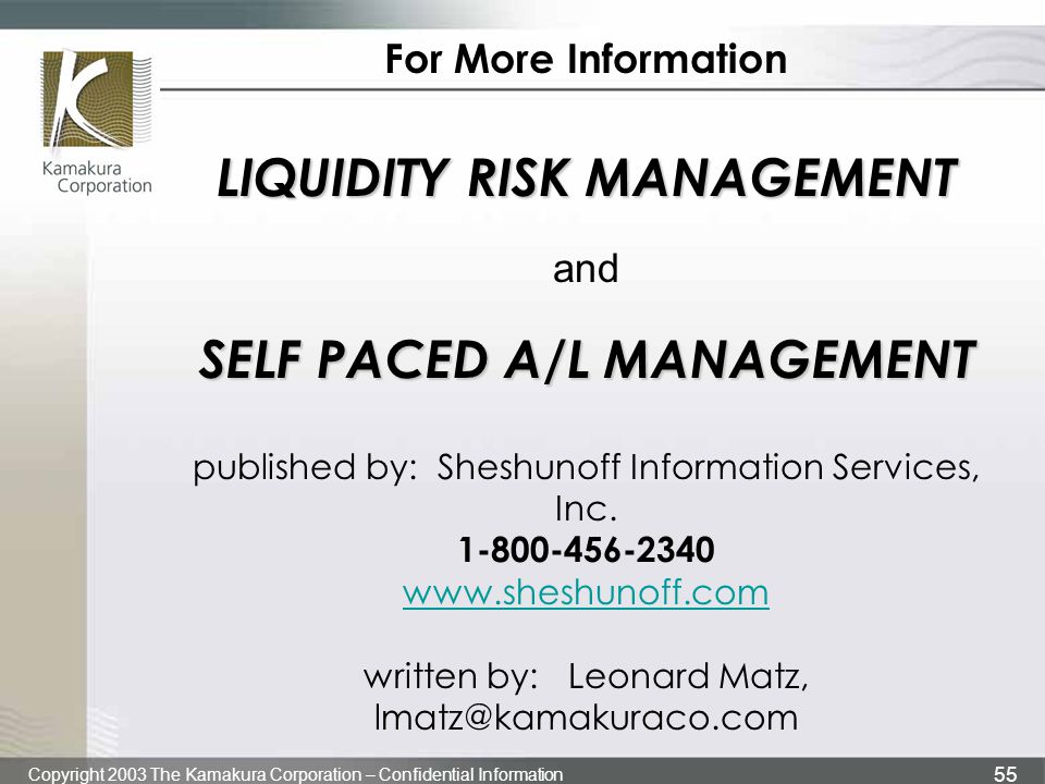 For More Information LIQUIDITY RISK MANAGEMENT and SELF PACED A/L MANAGEMENT published by: Sheshunoff Information Services, Inc.