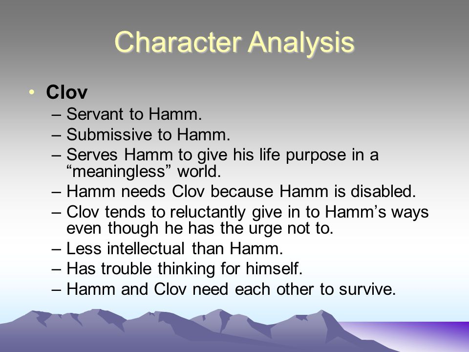 Character Analysis Clov Servant to Hamm. Submissive to Hamm.
