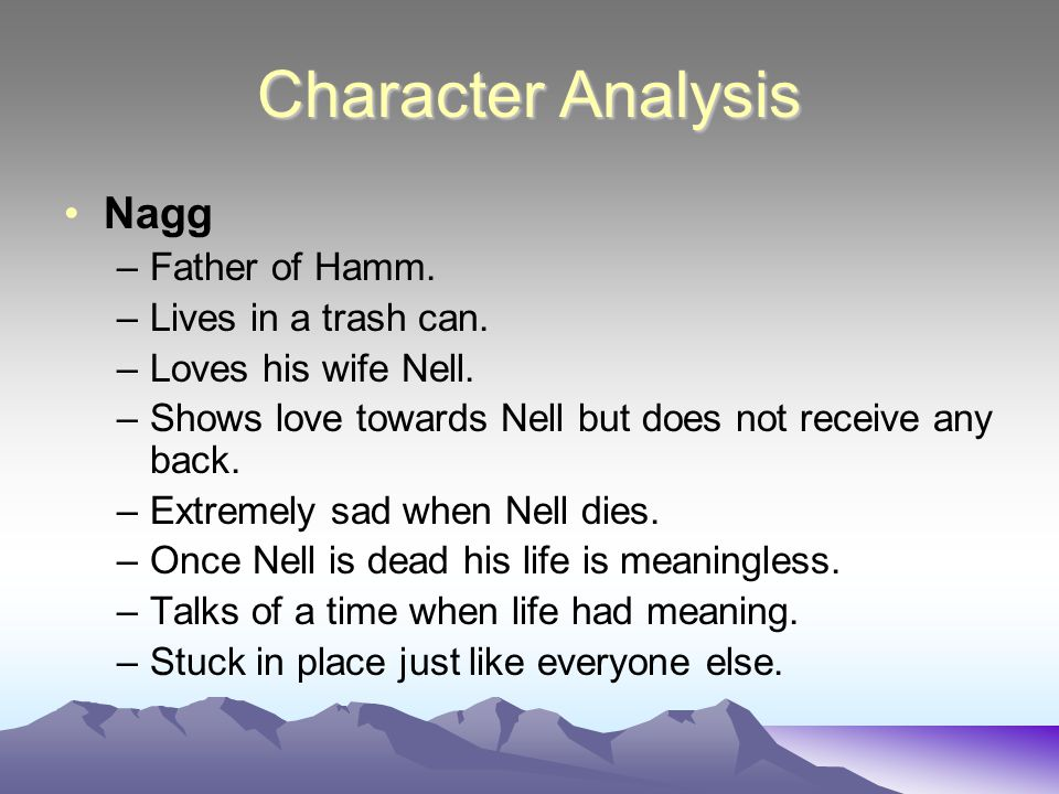 Character Analysis Nagg Father of Hamm. Lives in a trash can.