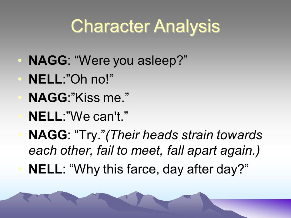 Character Analysis NAGG: Were you asleep NELL: Oh no!